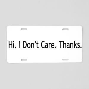 Hi. I Don't Care. Thanks. (6) Aluminum License Pla