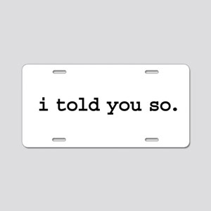 i told you so. Aluminum License Plate