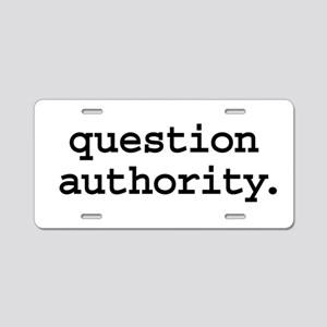 question authority. Aluminum License Plate
