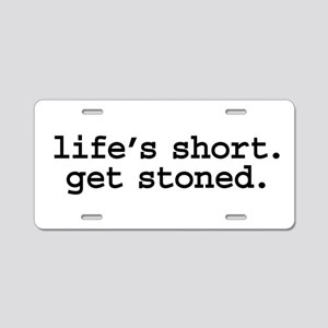life's short. get stoned. Aluminum License Plate