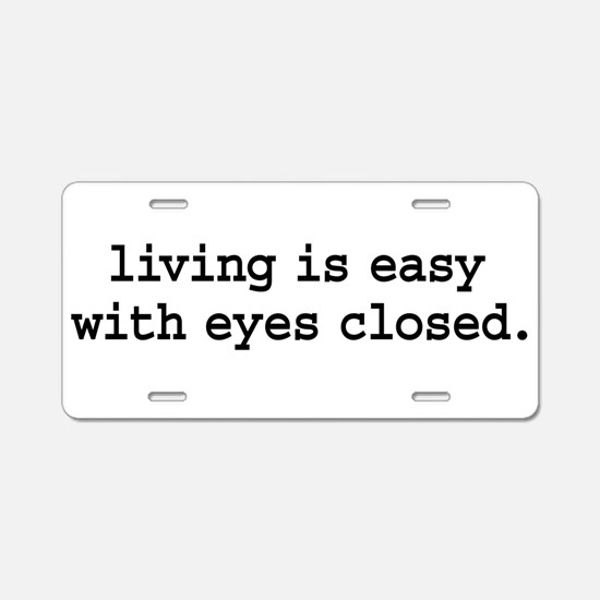 living is easy with eyes clos Aluminum License Pla