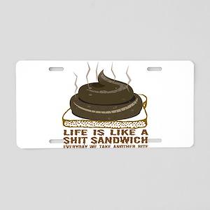 Life Is Like A Shit Sandwich Aluminum License Plat
