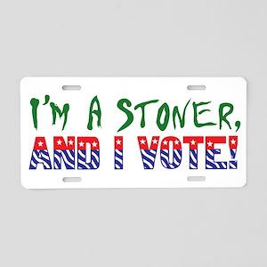 I'm A Stoner, And I Vote Aluminum License Plate
