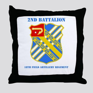 DUI - 2nd Bn - 18th FA Regt with Text Throw Pillow