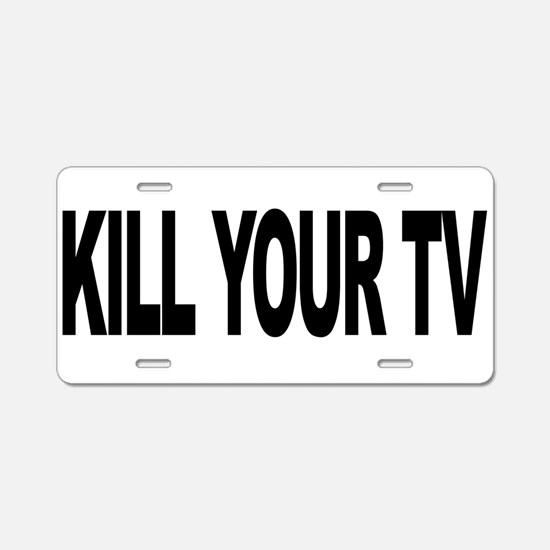 Kill Your TV (L) Aluminum License Plate