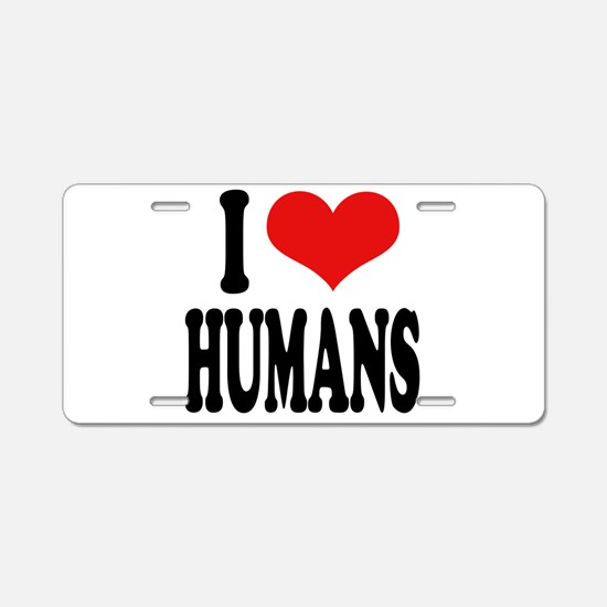 I Love Humans Aluminum License Plate