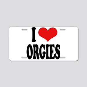 I Love Orgies Aluminum License Plate