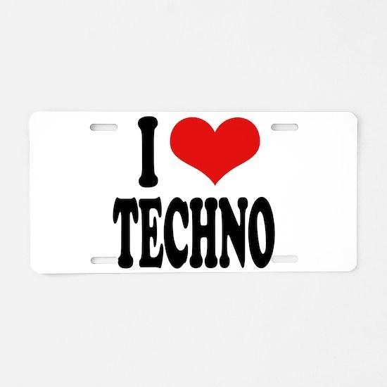 I Love Techno Aluminum License Plate