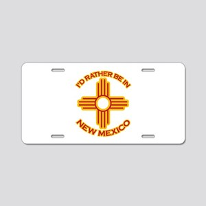 I'd Rather Be In New Mexico Aluminum License Plate
