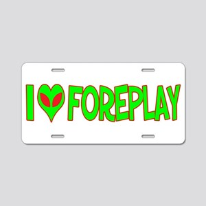 I Love-Alien Foreplay Aluminum License Plate