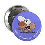 """Your Cholesterol You Fat Mole!!!"" Badge"