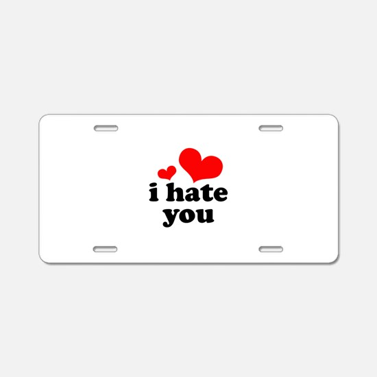 I Hate You Aluminum License Plate