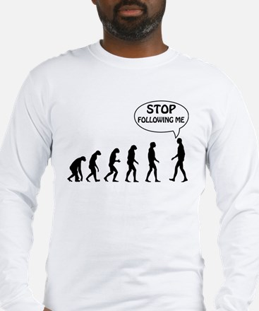 Stop Following Me Long Sleeve T-Shirt