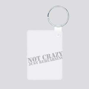 Not Crazy Just Rehearsing Aluminum Photo Keychain