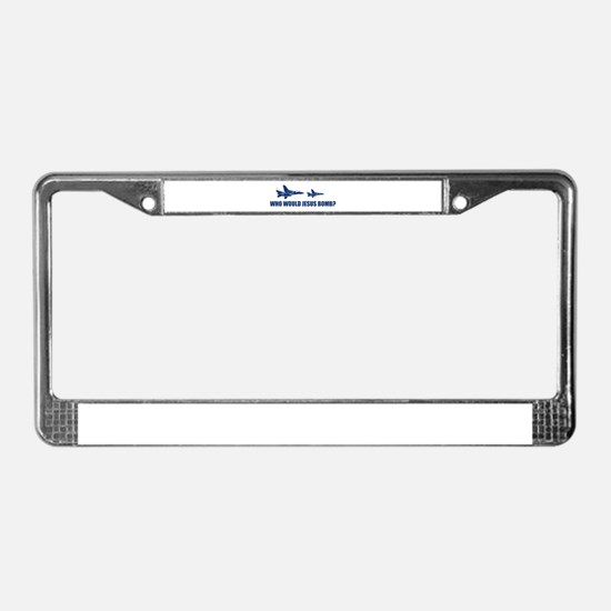 Who would Jesus bomb? -  License Plate Frame