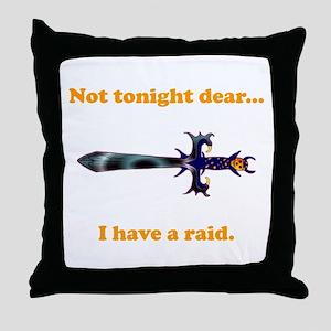 Not Tonight...Got A Raid! Throw Pillow