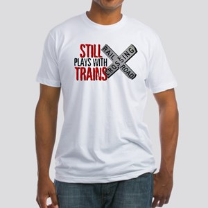 Still Plays With Trains Fitted T-Shirt