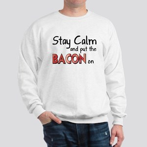 Keep Calm and Put the Bacon O Sweatshirt