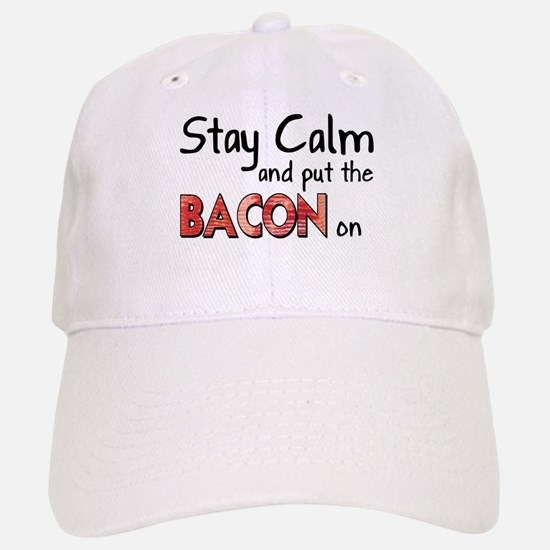 Keep Calm and Put the Bacon O Baseball Baseball Cap