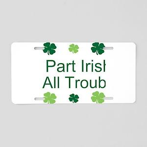Part Irish, All trouble Aluminum License Plate