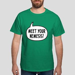 meet your nemesis Dark T-Shirt