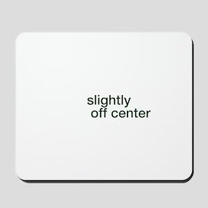 SLIGHTLY OFF CENTER Mousepad