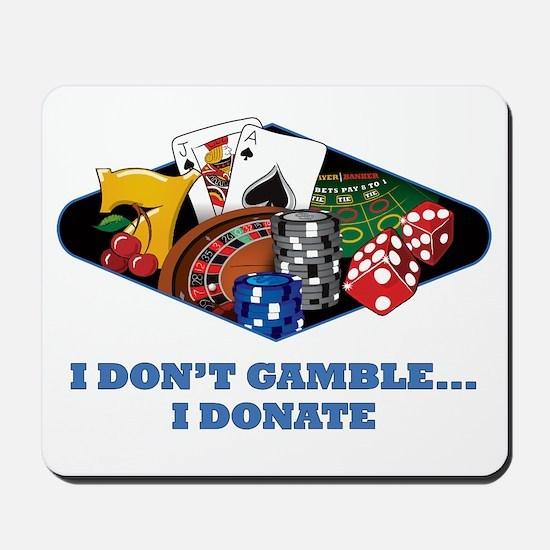 I Don't Gamble...I Donate Mousepad