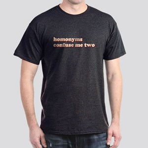 Homonyms Confuse Me Two To To Dark T-Shirt