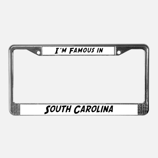 Famous in South Carolina License Plate Frame