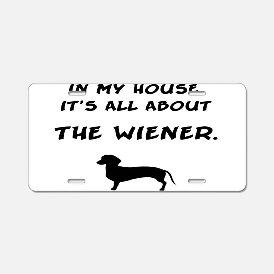 wiener in my house Aluminum License Plate