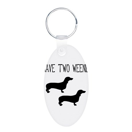 I Have Two Weenies Aluminum Oval Keychain