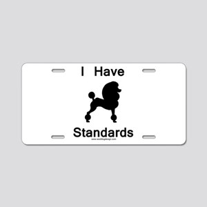 Poodle - I Have Standards Aluminum License Plate