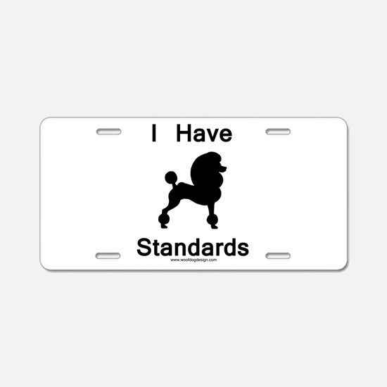 Poodle - I Have Standards Aluminum License Plate
