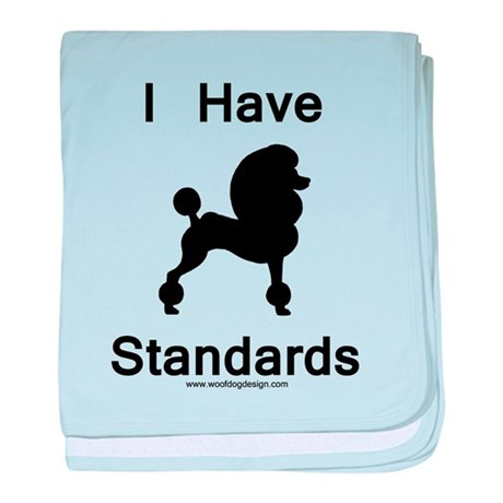 Poodle - I Have Standards baby blanket