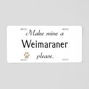 Make Mine Weimaraner Aluminum License Plate