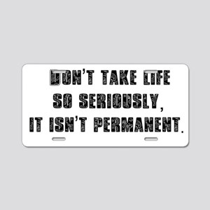 Don't Take Life So Serious Aluminum License Plate