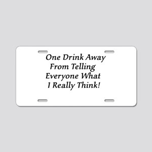 One Drink Away Drunk Aluminum License Plate