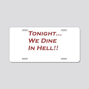 Tonight We Dine In Hell Aluminum License Plate