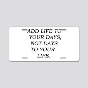 Add Life To Your Days Aluminum License Plate