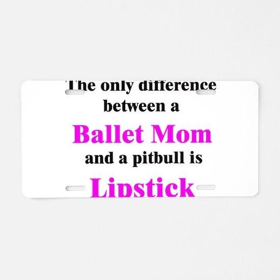 Ballet Mom Pitbull Lipstick Aluminum License Plate