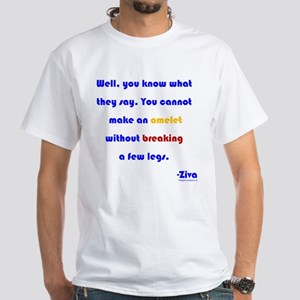 Eggs or Broken Legs White T-Shirt