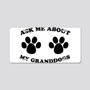 Ask About Granddogs Aluminum License Plate