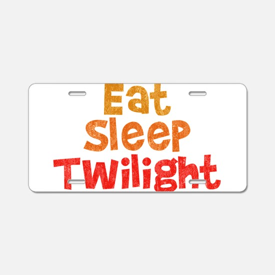 Eat Sleep Twilight Aluminum License Plate
