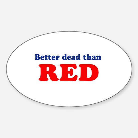 Better dead than red - Oval Decal