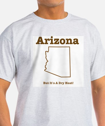 Arizona: But It's A Dry Heat Ash Grey T-Shirt