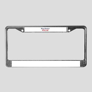 Hey, France, Shut up -  License Plate Frame