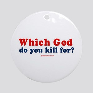 Which God do you kill for? -  Ornament (Round)