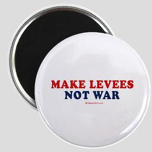 Make Levees. Not war. - Magnet