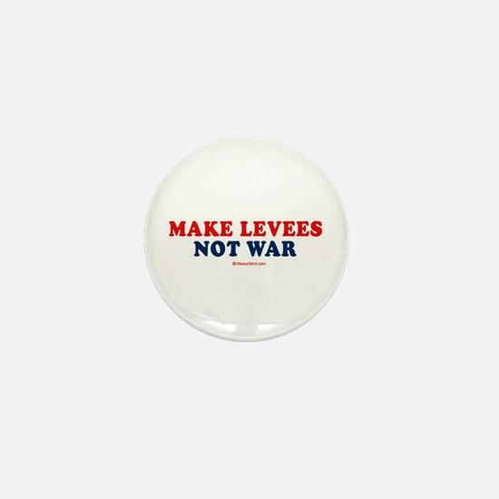 Make Levees. Not war. - Mini Button