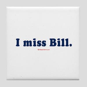 I miss Bill - Tile Coaster